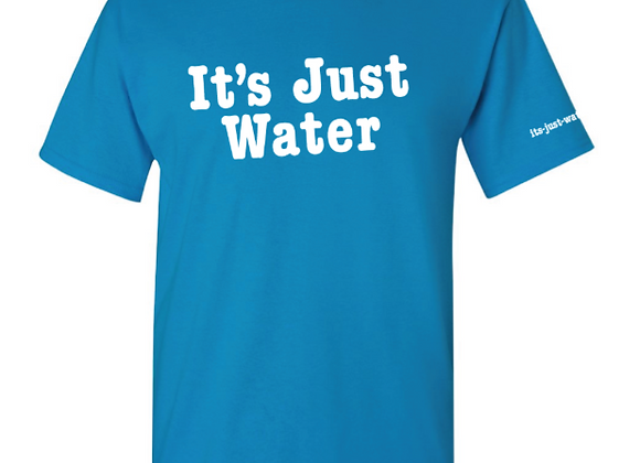 It's Just Water T-Shirt