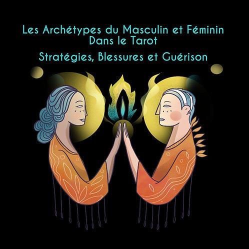 Archétypes du Féminin & Masculin dans le Tarot:Stratégies, Blessures et Guérison