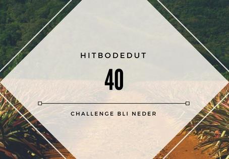 #HITBODEDUT40 CHALLENGE BLI NEDER