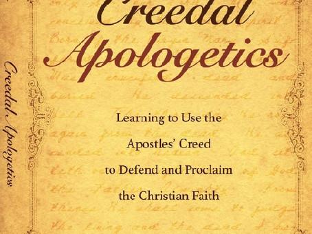 Creedal Apologetics NOW LIVE