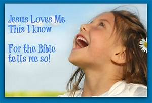 Yes!  Jesus loves me...and you and the whole world!