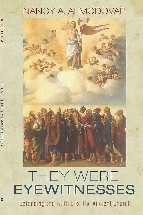 They Were Eyewitnesses: Defending the Faith Like the Ancient Church