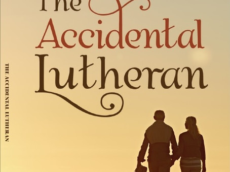 JUST RELEASED:  The Accidental Lutheran:  The Journey from Heidelberg to Wittenberg (On Amazon NOW)