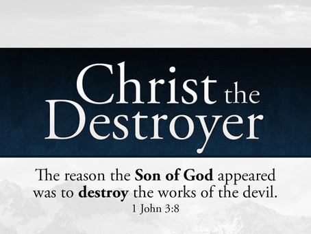 Jesus:  Destroyer of sin, death and the Devil