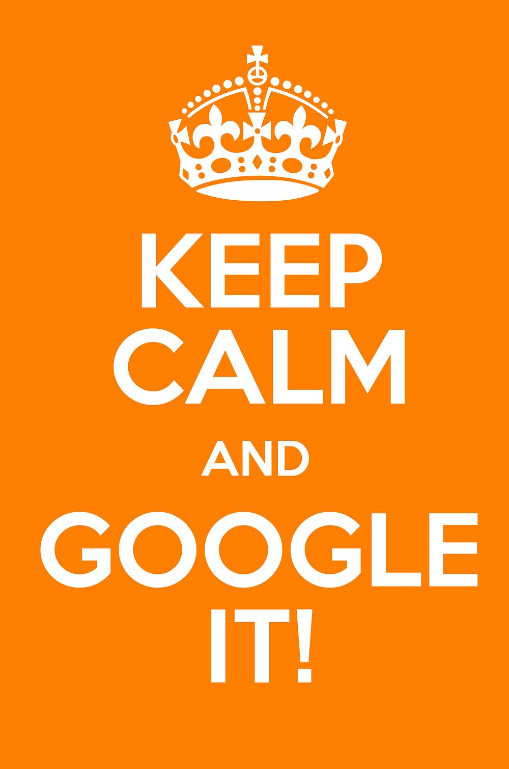 Keep calm and Google it