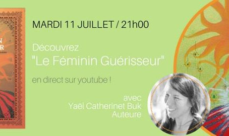 Le féminin, guérisseur sur You tube live le 11 juillet &stage en Ariège en septembre