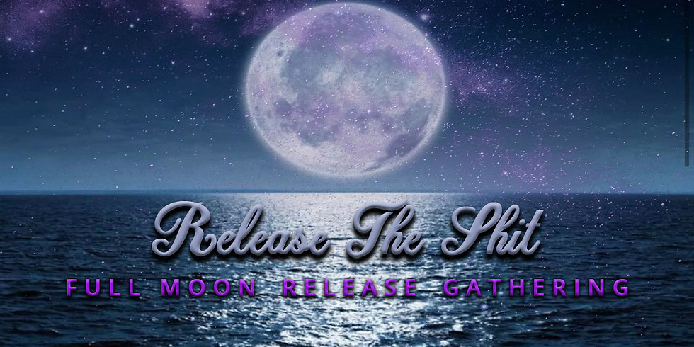 Release The Shit Full Moon Gathering