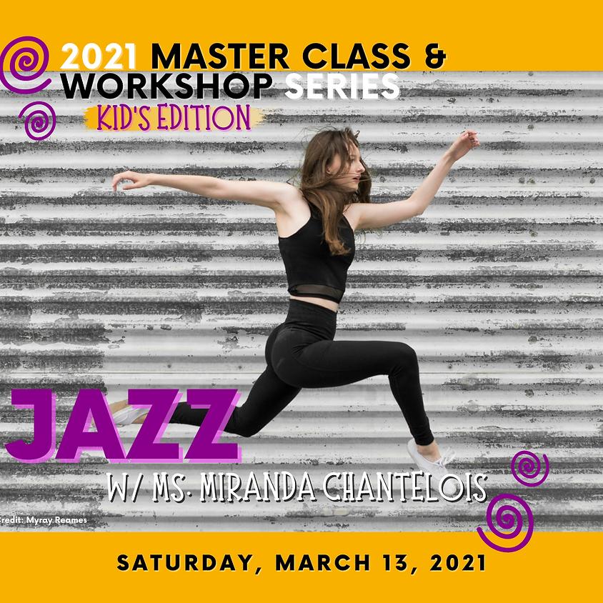 2021 Master Class & Workshop Series (Kids Edition): Jazz w/ Miranda Chantelois