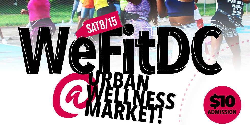 WEFITDC @ Urban Wellness Market Get Your Tickets $10