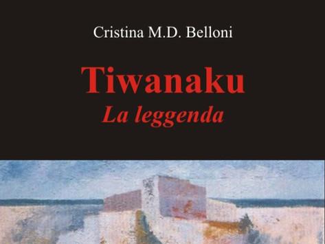 """Tiwanaku - La Leggenda"" di Cristina M. D. Belloni"