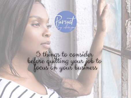 5 THINGS TO CONSIDER BEFORE QUITTING YOUR JOB TO PURSUE YOUR BUSINESS