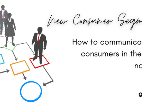 Understanding new consumer segments- how to communicate to consumers in the new normal