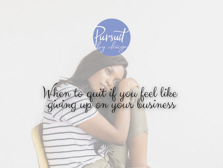 WHEN TO QUIT IF YOU FEEL LIKE GIVING UP ON YOUR BUSINESS