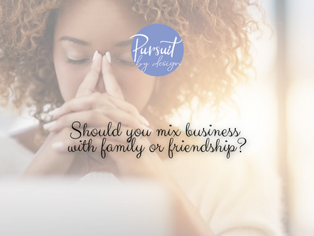MIXING BUSINESS WITH FRIENDS AND FAMILY: WHAT TO CONSIDER BEFORE YOU HIRE THEM.