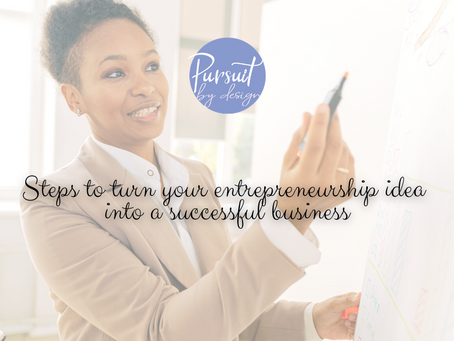 STEPS TO TURN YOUR ENTREPRENEURSHIP IDEA INTO A SUCCESSFUL BUSINESS