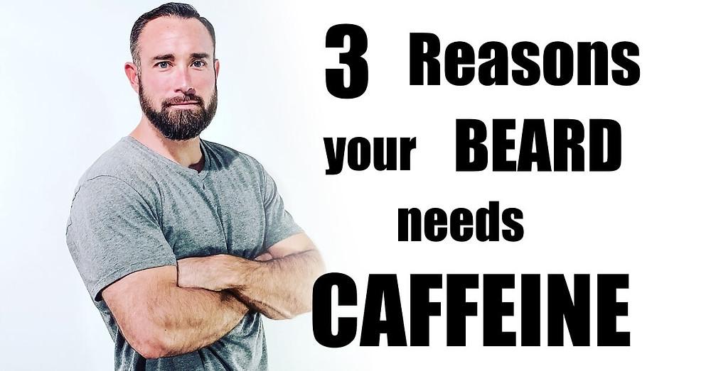 3 Reasons Your Beard Needs Caffeine