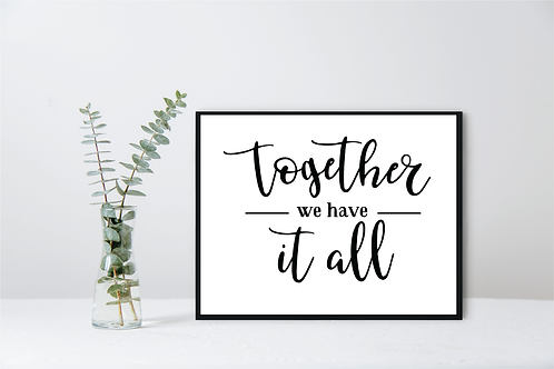 TOGETHER WE HAVE IT ALL- WALL DECOR