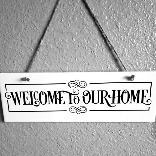 WELCOME TO OUR HOME/ PORCH SIGN