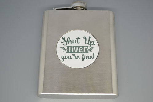 6 oz STAINLESS STEEL FLASK- SHUT UP LIVER