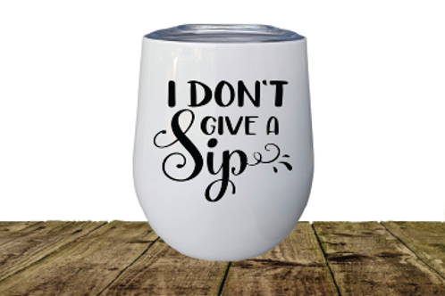 STEMLESS WINE GLASS- I DON'T GIVE A SIP