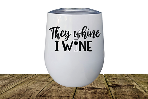 THEY WHINE I WINE STAINLESS STEEL WINE GLASS
