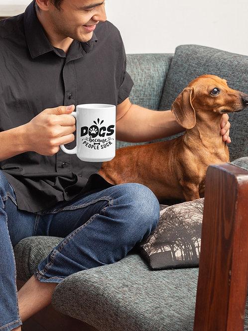 DOGS  BECAUSE PEOPLE SUCK COFFEE MUG