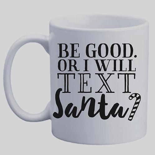 CHRISTMAS COFFEE MUG BE GOOD....