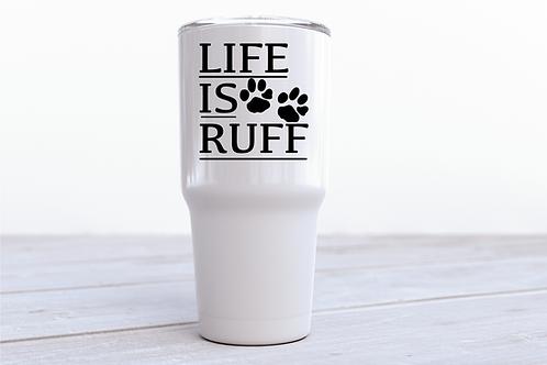 LIFE IS RUFF INSULATED TUMBLER
