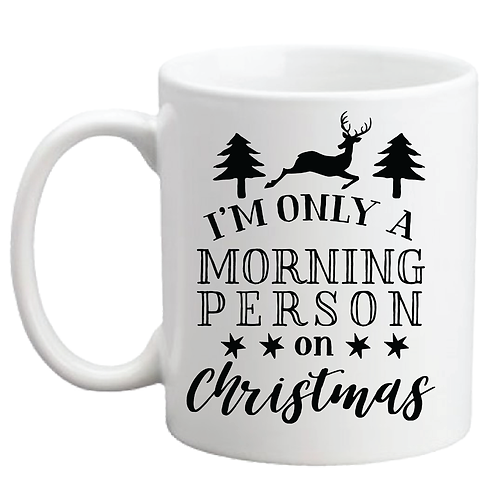 I'M ONLY A MORNING PERSON ON CHRISTMAS