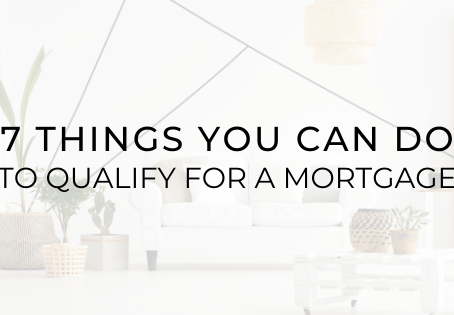 7 Things You Can do to Qualify for a Mortgage