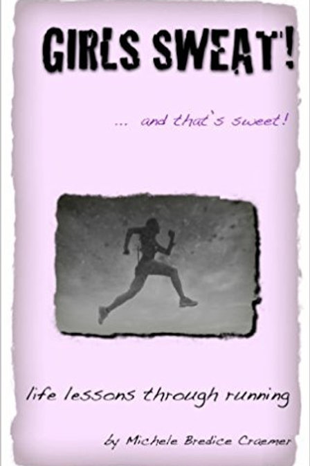 Inspirational Running Book: Girls Sweat!~life lessons through running