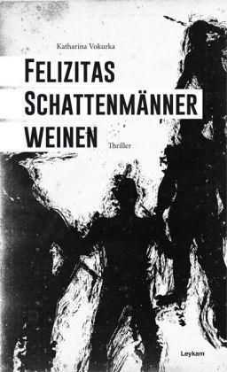 Felizitas Schatten- männer weinen (2014)