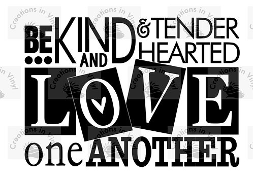 BE KIND AN TENDER HEARTED AND LOVE ONE ANOTHER