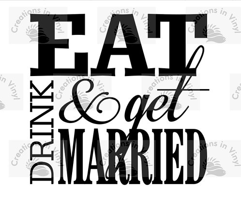 EAT DRINK AND GET MARRIED