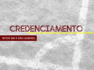 CREDENCIAMENTO - INTER SM X SÃO GABRIEL
