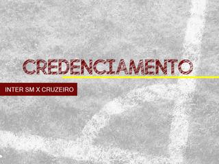 CREDENCIAMENTO - INTER SM X CRUZEIRO