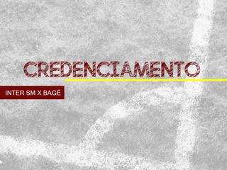 CREDENCIAMENTO - INTER SM X BAGÉ