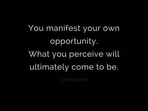 Manifesting Your Own Opportunity: Perceive & Project
