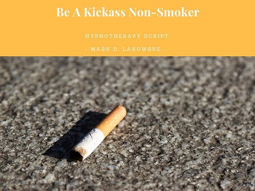 Be A Kickass Non-Smoker Hypnotherapy Script (full script)
