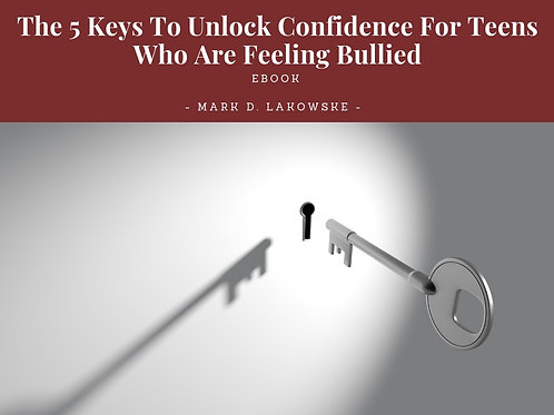 The 5 Keys To Unlock Confidence For Teens Who Are Feeling Bullied Ebook
