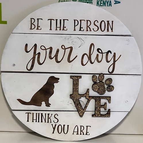 "19"" wall decor. ""Be the person your dog believes you are."""