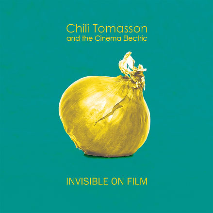 Chili Tomasson and the Cinema Electric - Invisible on Film
