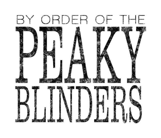 By order of the Peaky Blinders wording.p