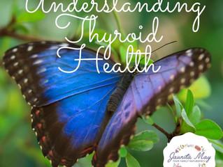 Understanding Thyroid Health ~ Part 1