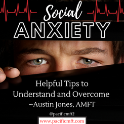 Understanding and Overcoming Social Anxiety by Austin Jones, AMFT