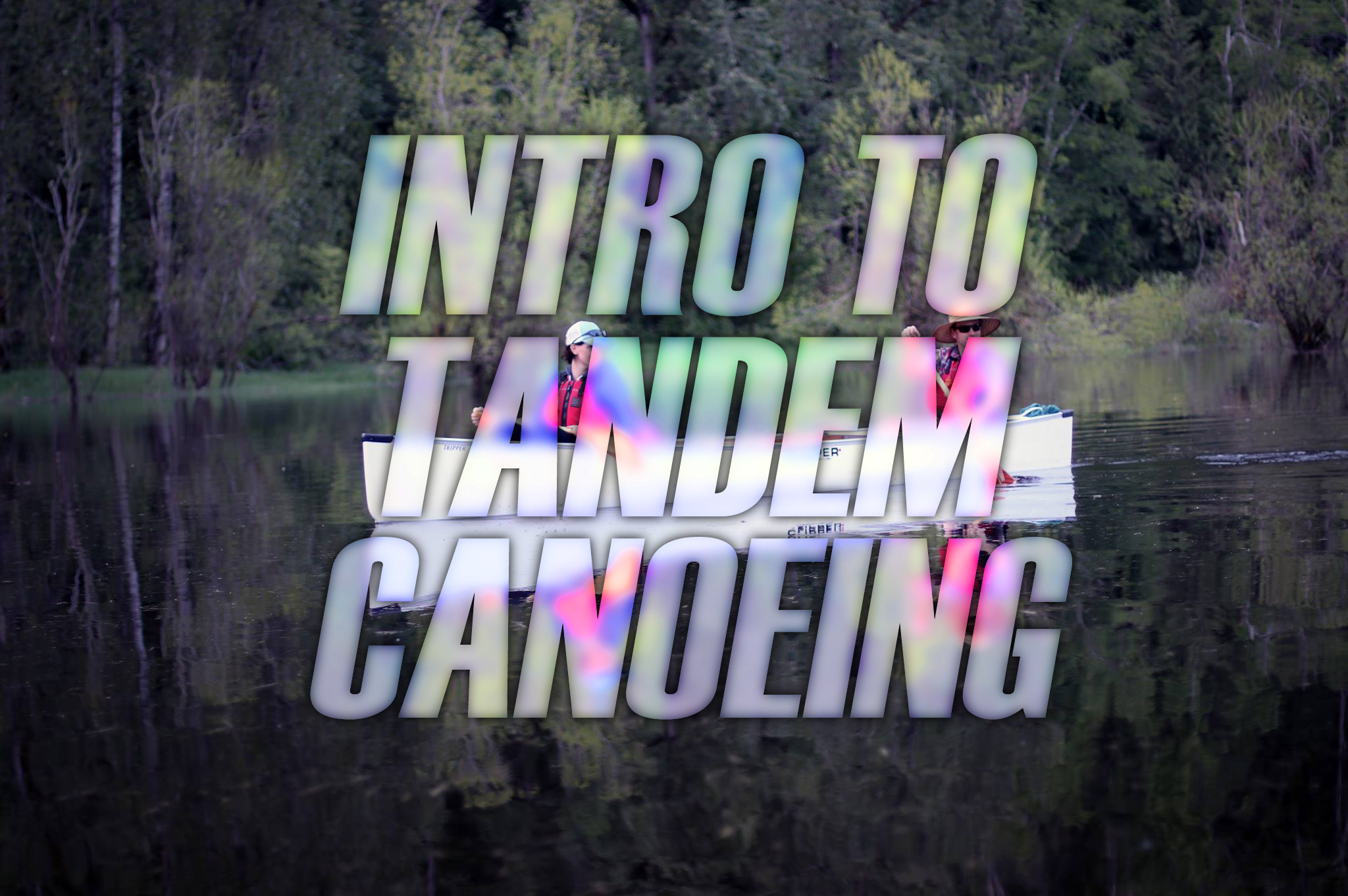INTRO TO TANDEM CANOEING_edited-1