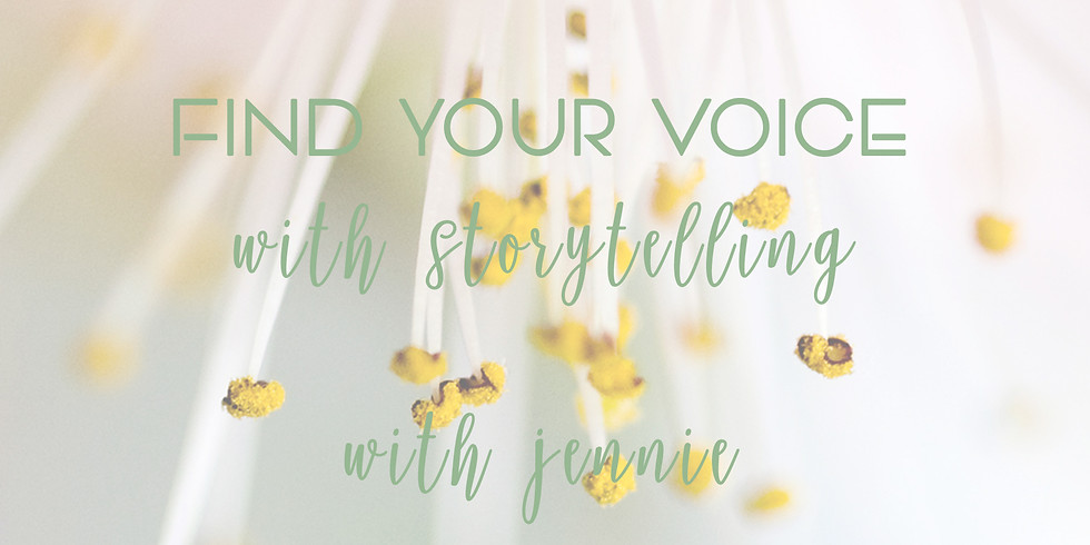 FIND YOUR VOICE WITH STORYTELLING with JENNIE