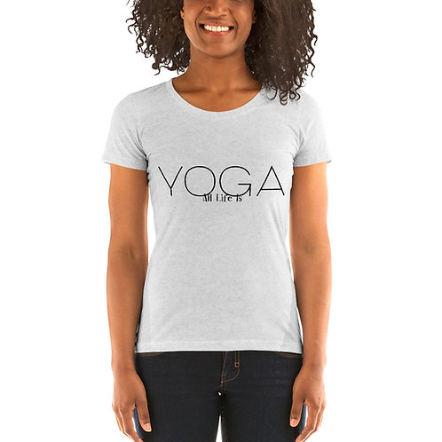 Yoga all life is.. Ladies' short sleeve t-shirt