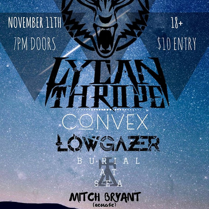 LYCANTHROPE // CONVEX // LOWGAZER //BURIAL AT SEA // MITCH BRYANT [THE SMALL BALLROOM]