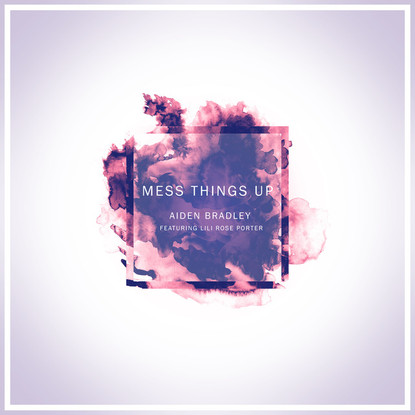 Aiden Bradley // Mess Things Up Feat: Lilli Rose Porter [Single Review]